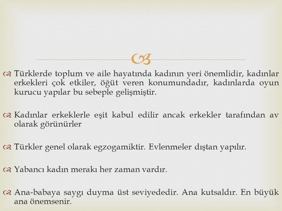   Türklerde toplum ve aile hayatında kadının yeri önemlidir, kadınlar erkekleri çok etkiler, öğüt veren konumundadır, kadınlarda oyun kurucu yapılar