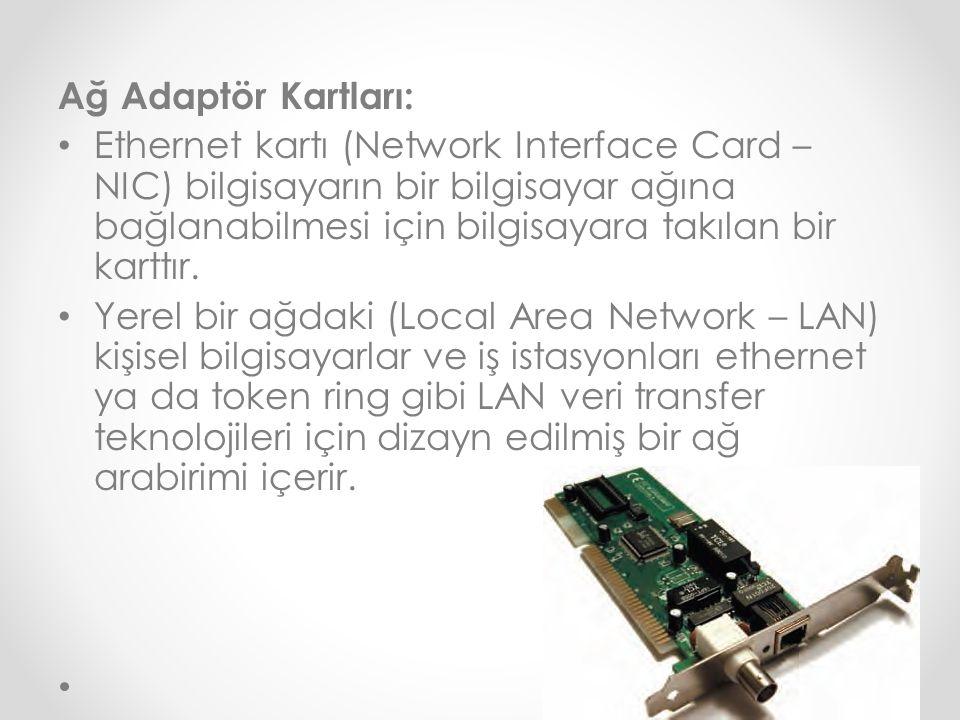 Ağ Adaptör Kartları: Ethernet kartı (Network Interface Card – NIC) bilgisayarın bir bilgisayar ağına bağlanabilmesi için bilgisayara takılan bir kartt