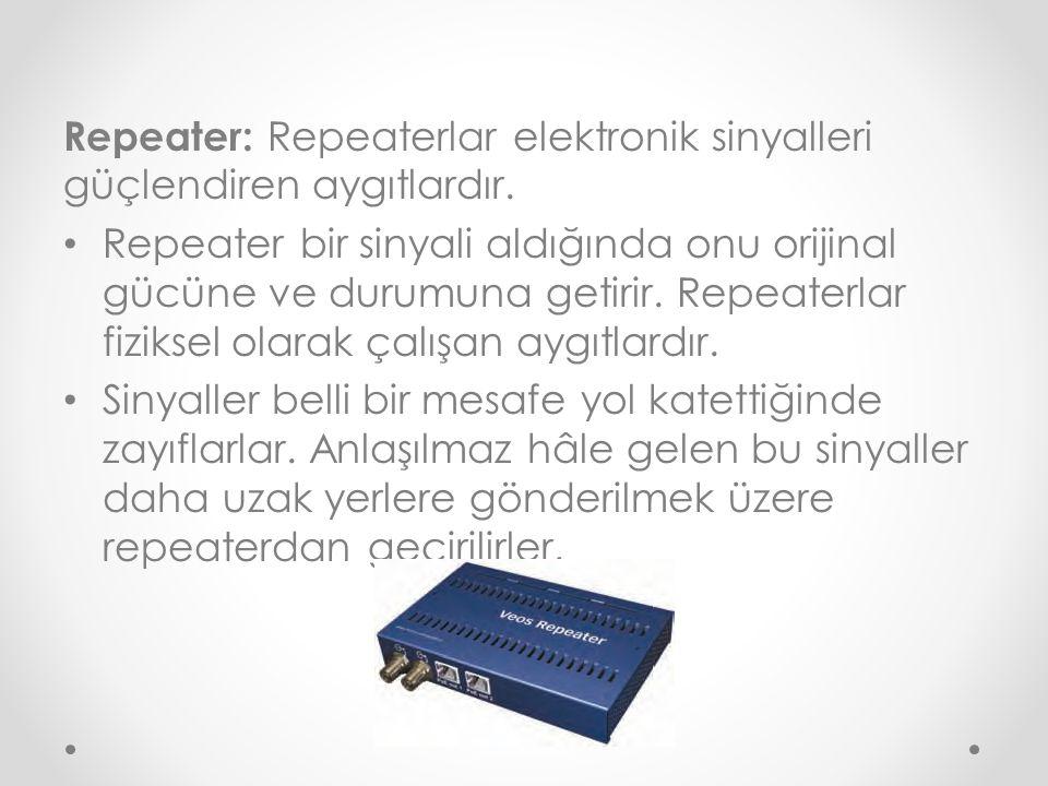Repeater: Repeaterlar elektronik sinyalleri güçlendiren aygıtlardır. Repeater bir sinyali aldığında onu orijinal gücüne ve durumuna getirir. Repeaterl