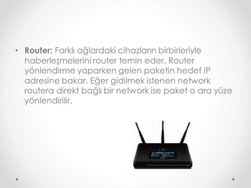 Router: Farklı ağlardaki cihazların birbirleriyle haberleşmelerini router temin eder. Router yönlendirme yaparken gelen paketin hedef IP adresine baka