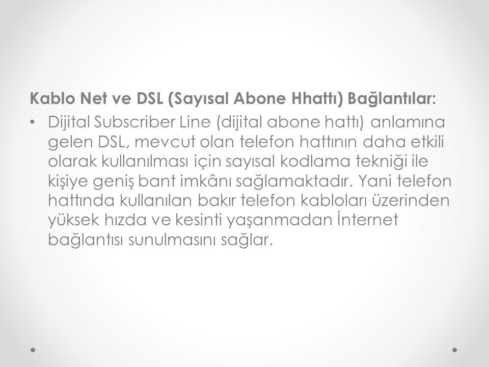 Kablo Net ve DSL (Sayısal Abone Hhattı) Bağlantılar: Dijital Subscriber Line (dijital abone hattı) anlamına gelen DSL, mevcut olan telefon hattının da