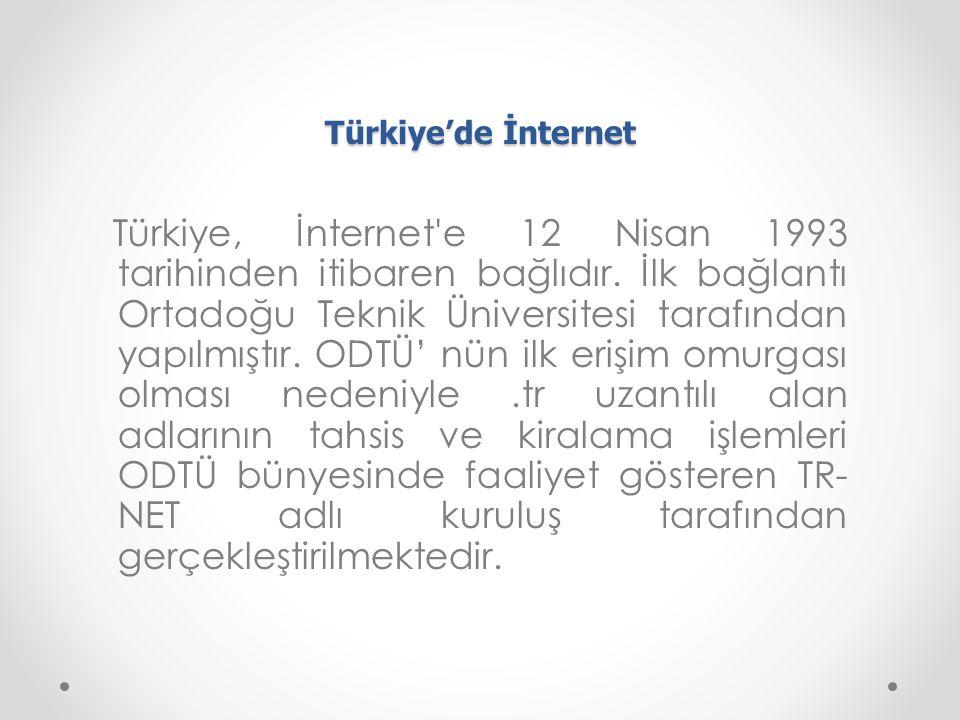 Türkiye'de İnternet Türkiye, İnternet'e 12 Nisan 1993 tarihinden itibaren bağlıdır. İlk bağlantı Ortadoğu Teknik Üniversitesi tarafından yapılmıştır.