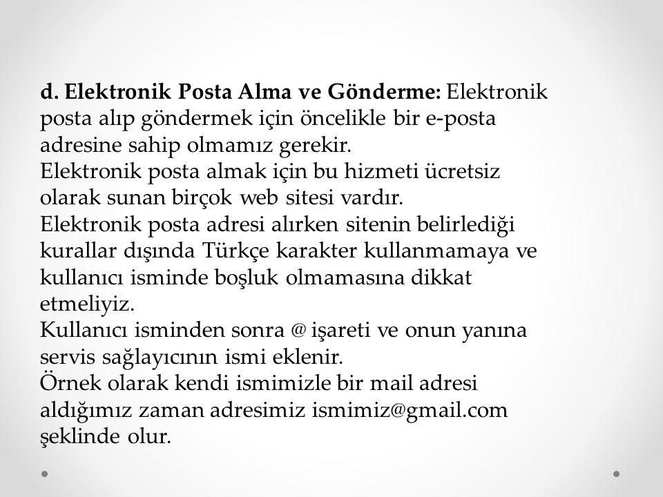 d. Elektronik Posta Alma ve Gönderme: Elektronik posta alıp göndermek için öncelikle bir e-posta adresine sahip olmamız gerekir. Elektronik posta alma