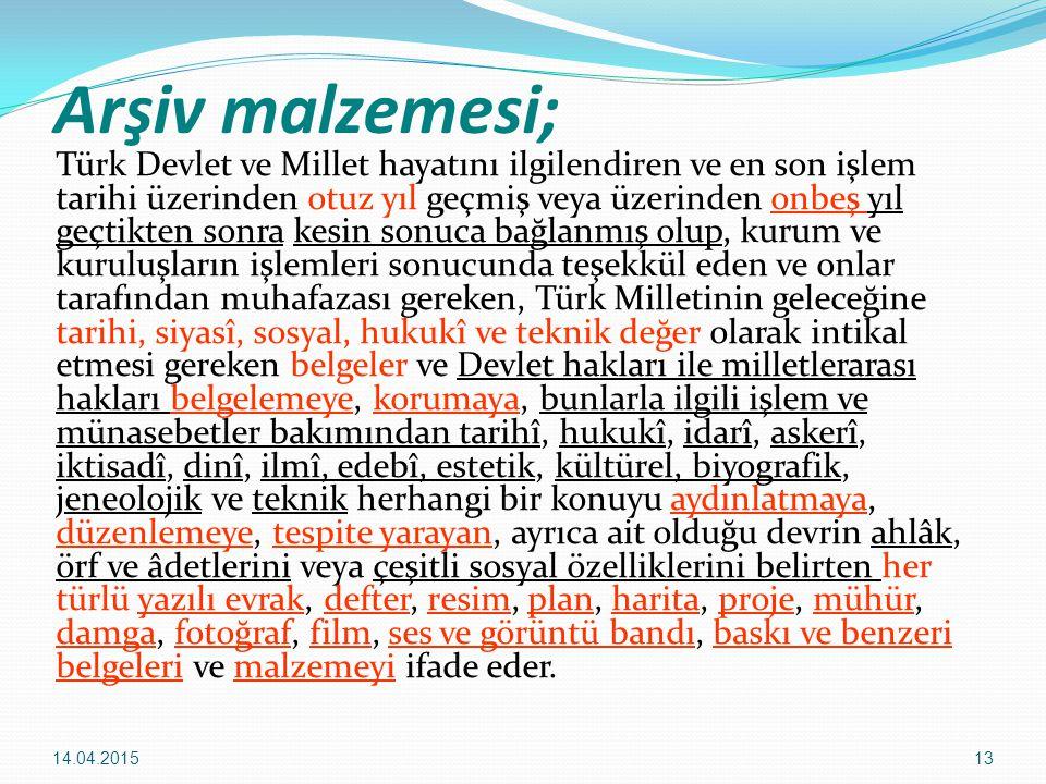 13 Arşiv malzemesi; Türk Devlet ve Millet hayatını ilgilendiren ve en son işlem tarihi üzerinden otuz yıl geçmiş veya üzerinden onbeş yıl geçtikten so