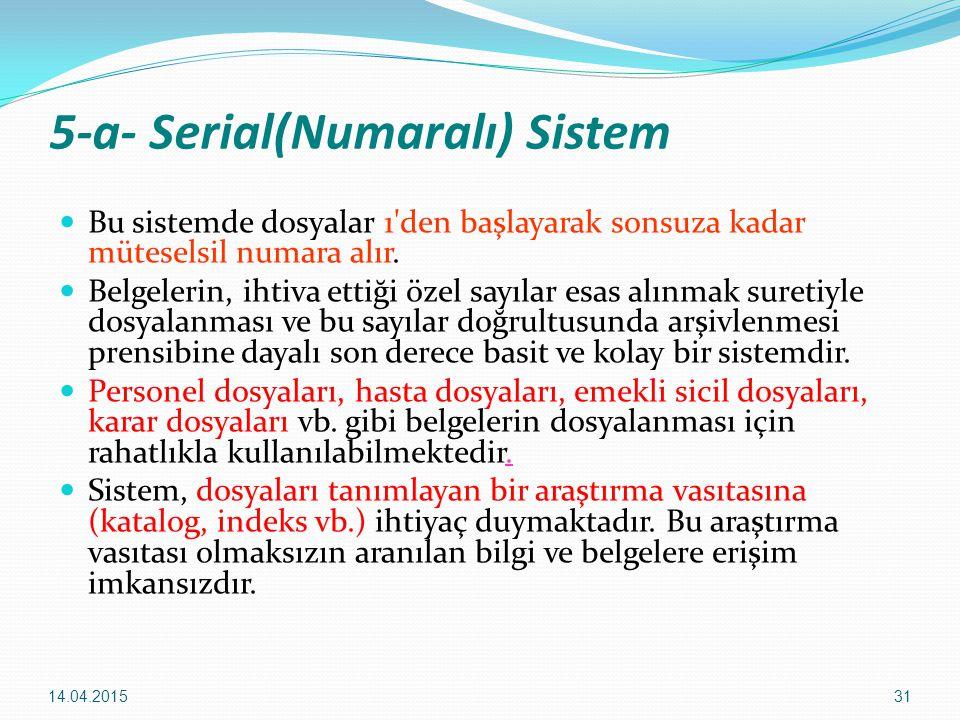 31 5-a- Serial(Numaralı) Sistem Bu sistemde dosyalar 1'den başlayarak sonsuza kadar müteselsil numara alır. Belgelerin, ihtiva ettiği özel sayılar esa