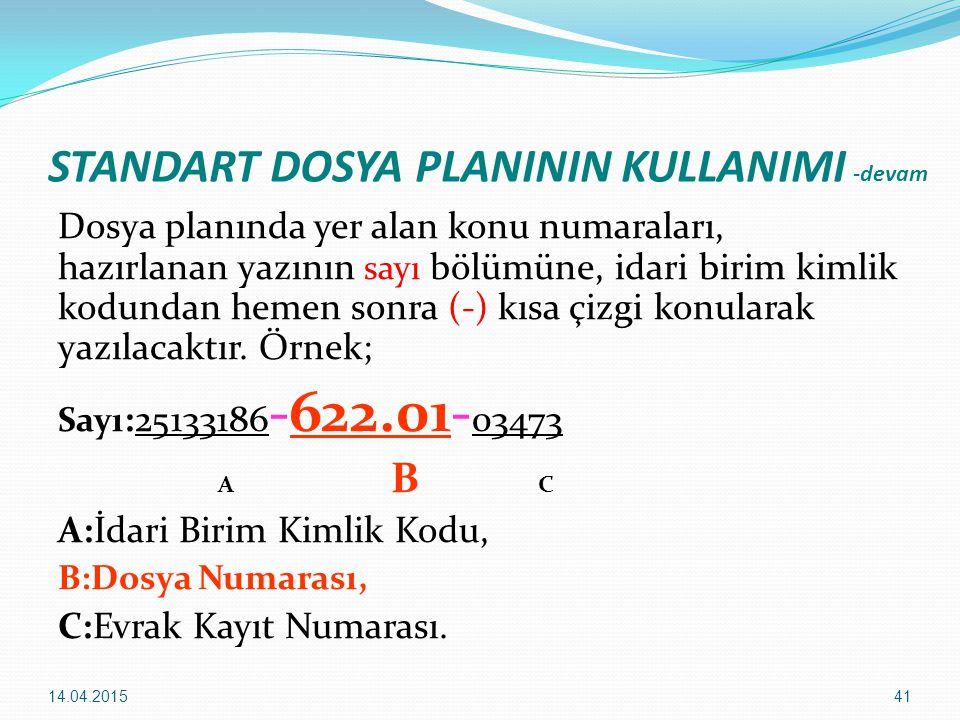 41 STANDART DOSYA PLANININ KULLANIMI -devam Dosya planında yer alan konu numaraları, hazırlanan yazının sayı bölümüne, idari birim kimlik kodundan hem