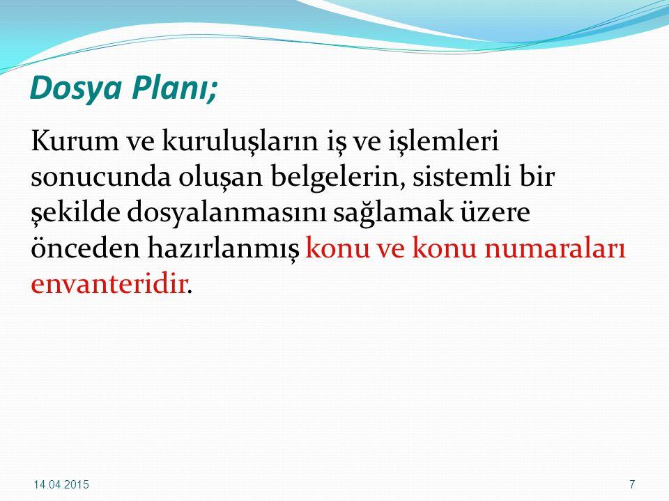 7 Dosya Planı; Kurum ve kuruluşların iş ve işlemleri sonucunda oluşan belgelerin, sistemli bir şekilde dosyalanmasını sağlamak üzere önceden hazırlanm