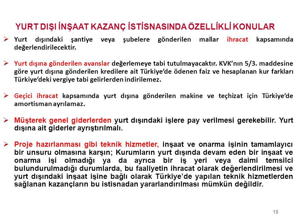  İstisna uygulamasında, yurt dışında yapılan inşaat, onarım, montaj işleri ile teknik hizmetlerden sağlanan kazançların Türkiye ye getirilmesi şart değildir.