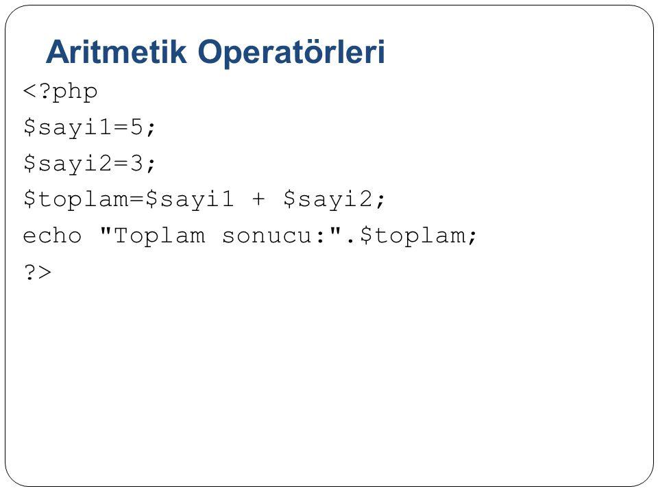 Aritmetik Operatörleri <?php $sayi1=5; $sayi2=3; $toplam=$sayi1 + $sayi2; echo Toplam sonucu: .$toplam; ?>
