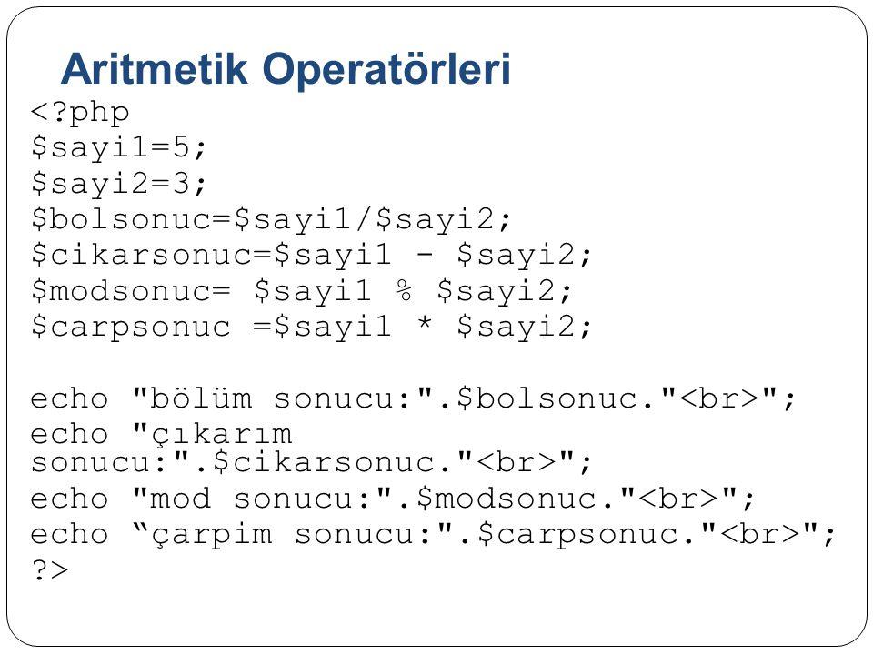 Aritmetik Operatörleri <?php $sayi1=5; $sayi2=3; $bolsonuc=$sayi1/$sayi2; $cikarsonuc=$sayi1 - $sayi2; $modsonuc= $sayi1 % $sayi2; $carpsonuc =$sayi1 * $sayi2; echo bölüm sonucu: .$bolsonuc. ; echo çıkarım sonucu: .$cikarsonuc. ; echo mod sonucu: .$modsonuc. ; echo çarpim sonucu: .$carpsonuc. ; ?>