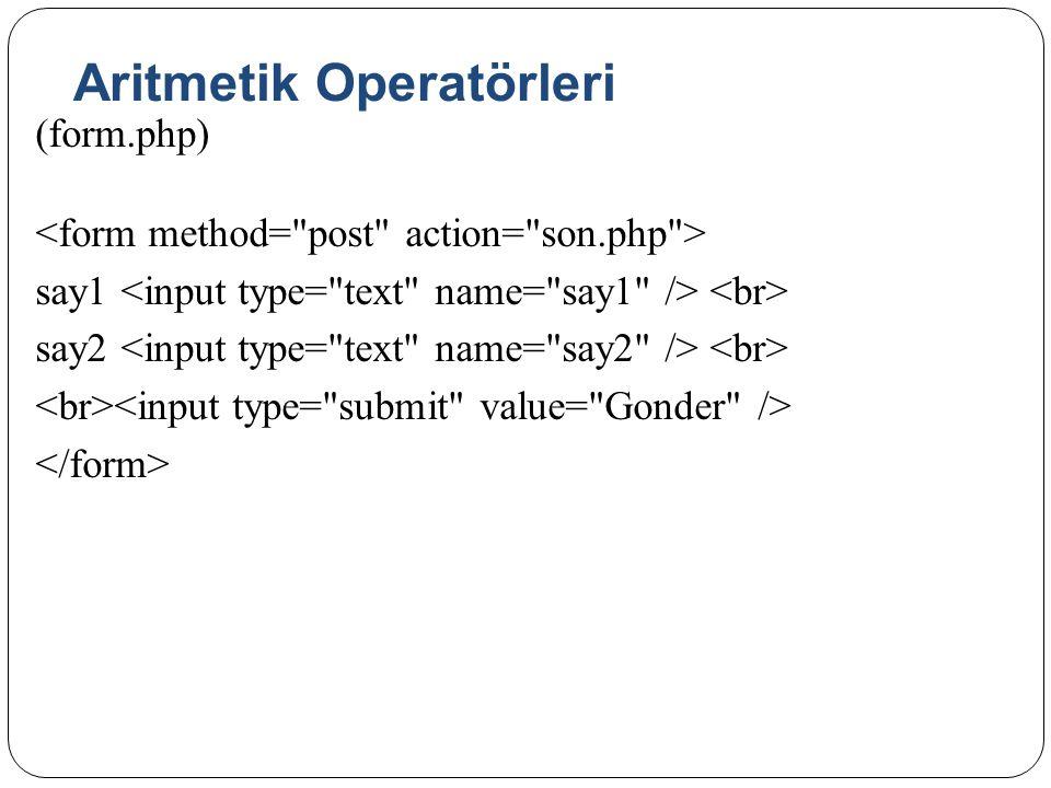 Aritmetik Operatörleri (form.php) say1 say2