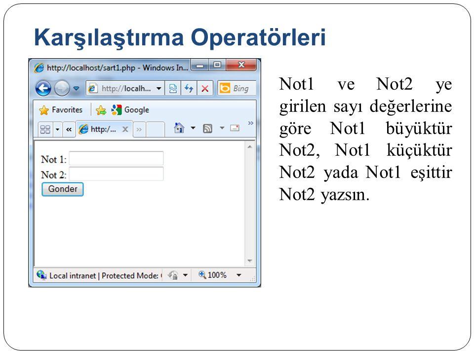 Karşılaştırma Operatörleri Not1 ve Not2 ye girilen sayı değerlerine göre Not1 büyüktür Not2, Not1 küçüktür Not2 yada Not1 eşittir Not2 yazsın.