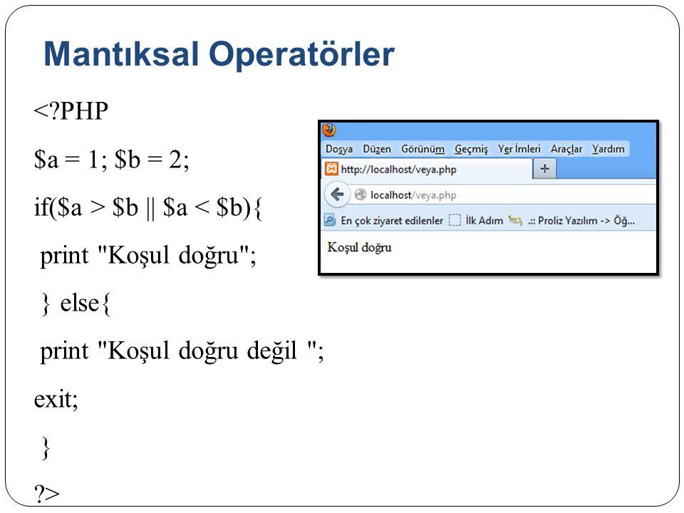 Mantıksal Operatörler <?PHP $a = 1; $b = 2; if($a > $b || $a < $b){ print Koşul doğru ; } else{ print Koşul doğru değil ; exit; } ?>