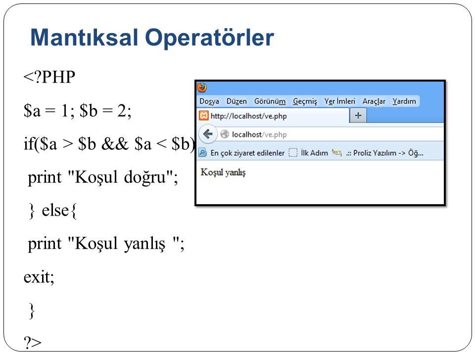 Mantıksal Operatörler <?PHP $a = 1; $b = 2; if($a > $b && $a < $b){ print Koşul doğru ; } else{ print Koşul yanlış ; exit; } ?>