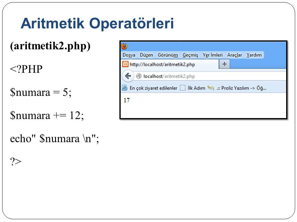Aritmetik Operatörleri (aritmetik2.php) <?PHP $numara = 5; $numara += 12; echo $numara \n ; ?>