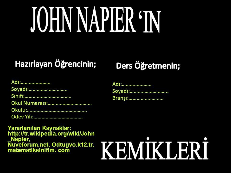 Yararlanılan Kaynaklar: http://tr.wikipedia.org/wiki/John _Napier, Nuveforum.net, Odtugvo.k12.tr, matematiksinifim. com Adı:…………………. Soyadı:……………………….