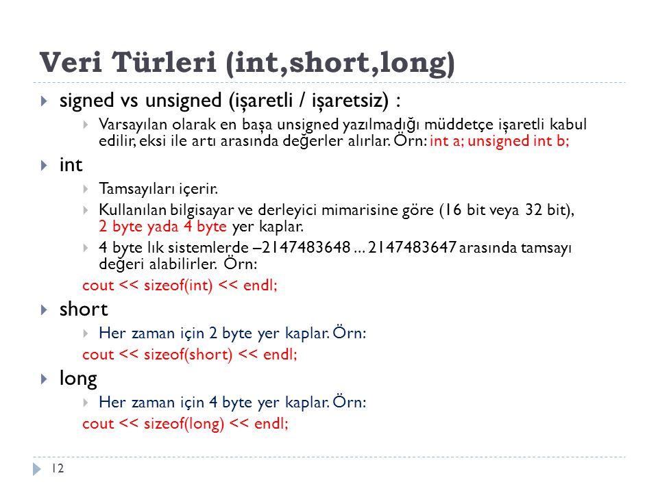 Veri Türleri (int,short,long) 12  signed vs unsigned (işaretli / işaretsiz) :  Varsayılan olarak en başa unsigned yazılmadı ğ ı müddetçe işaretli ka