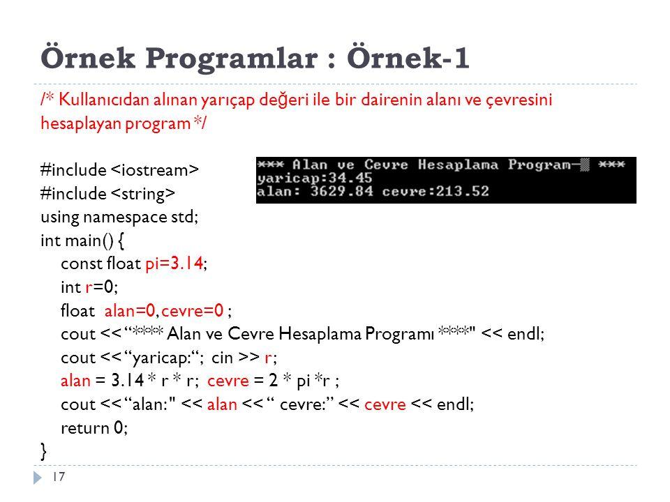 Örnek Programlar : Örnek-1 17 /* Kullanıcıdan alınan yarıçap de ğ eri ile bir dairenin alanı ve çevresini hesaplayan program */ #include using namespa