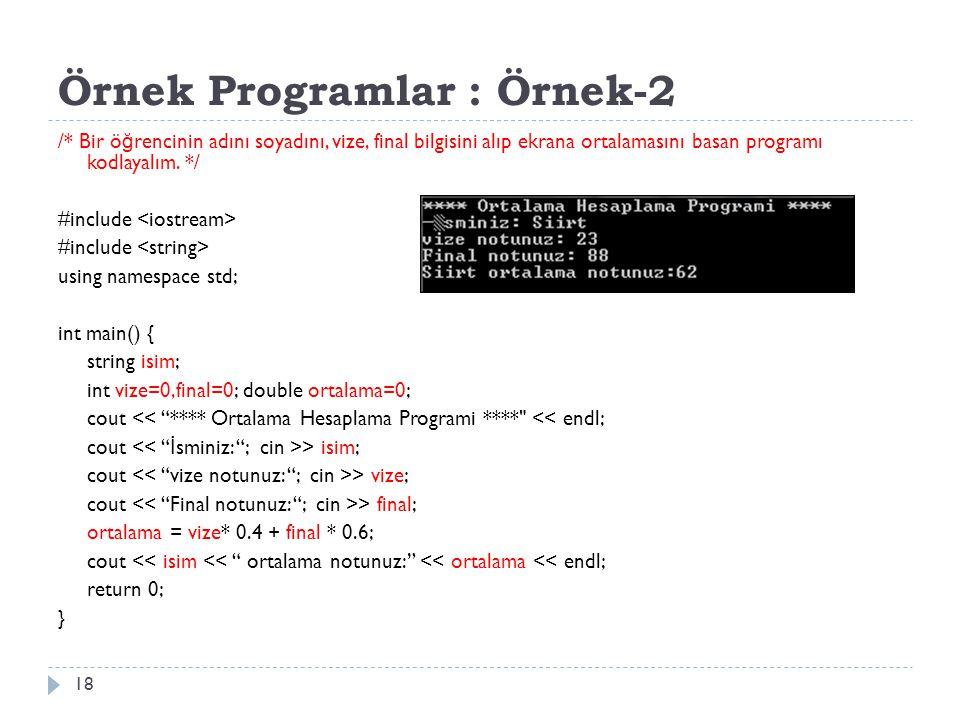 Örnek Programlar : Örnek-2 18 /* Bir ö ğ rencinin adını soyadını, vize, final bilgisini alıp ekrana ortalamasını basan programı kodlayalım. */ #includ