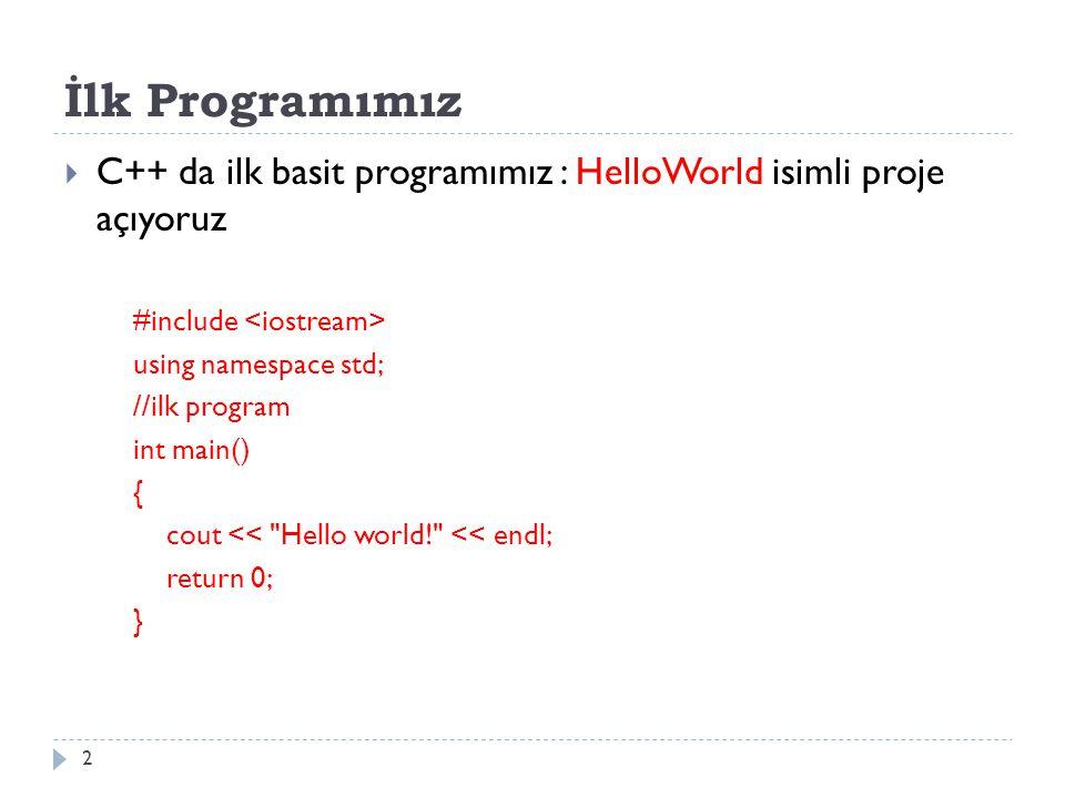 İlk Programımız  C++ da ilk basit programımız : HelloWorld isimli proje açıyoruz #include using namespace std; //ilk program int main() { cout <<