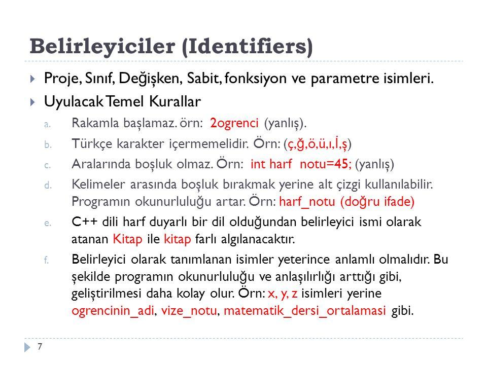 Belirleyiciler (Identifiers) 7  Proje, Sınıf, De ğ işken, Sabit, fonksiyon ve parametre isimleri.  Uyulacak Temel Kurallar a. Rakamla başlamaz. örn:
