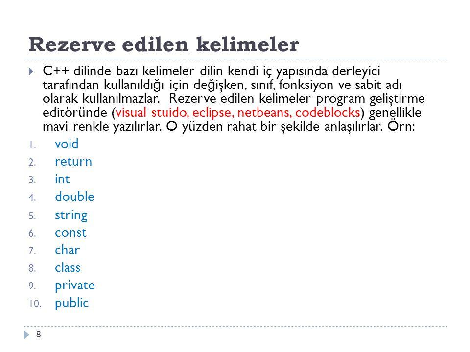 Rezerve edilen kelimeler 8  C++ dilinde bazı kelimeler dilin kendi iç yapısında derleyici tarafından kullanıldı ğ ı için de ğ işken, sınıf, fonksiyon