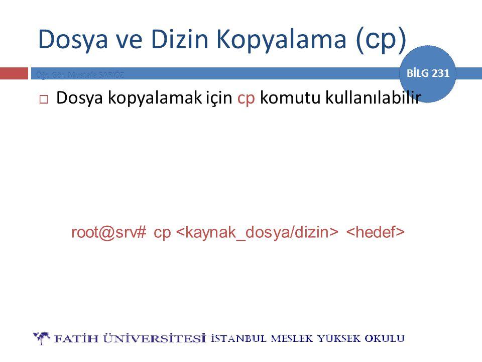BİLG 231 Dosya ve Dizin Kopyalama (cp)  Dosya kopyalamak için cp komutu kullanılabilir root@srv# cp