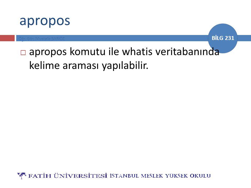 BİLG 231 apropos  apropos komutu ile whatis veritabanında kelime araması yapılabilir.