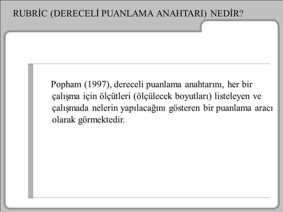RUBRİC (DERECELİ PUANLAMA ANAHTARI) NEDİR? Popham (1997), dereceli puanlama anahtarını, her bir çalışma için ölçütleri (ölçülecek boyutları) listeleye