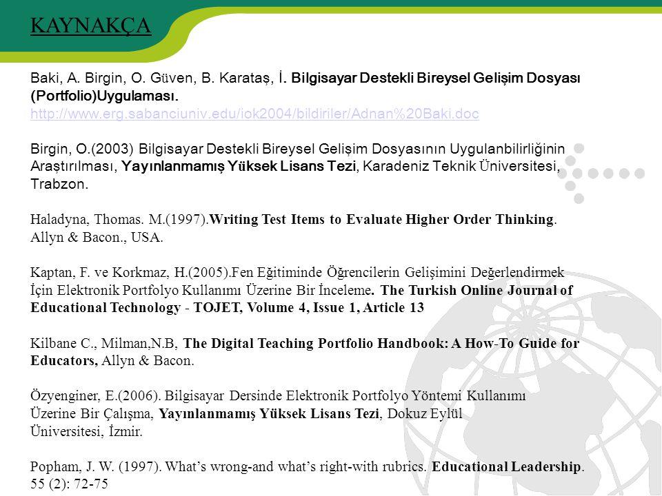 Baki, A. Birgin, O. G ü ven, B. Karataş, İ. Bilgisayar Destekli Bireysel Gelişim Dosyası (Portfolio)Uygulaması. http://www.erg.sabanciuniv.edu/iok2004