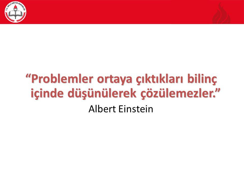 """""""Problemler ortaya çıktıkları bilinç içinde düşünülerek çözülemezler."""" Albert Einstein"""