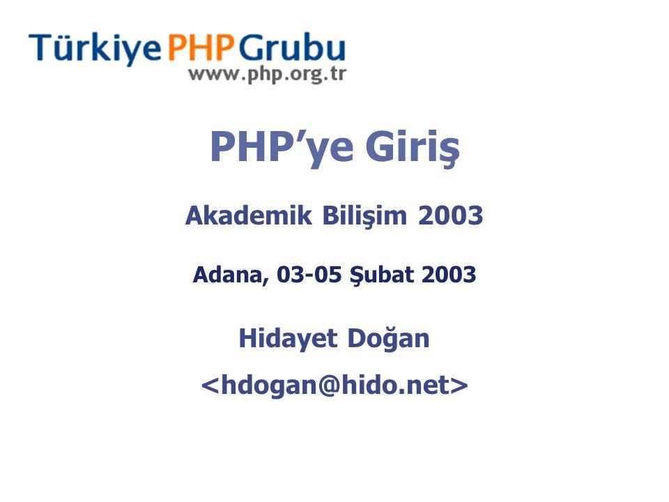 PHP'ye Giriş Akademik Bilişim 2003 Adana, 03-05 Şubat 2003 Hidayet Doğan