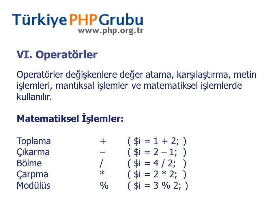 VI. Operatörler Operatörler değişkenlere değer atama, karşılaştırma, metin işlemleri, mantıksal işlemler ve matematiksel işlemlerde kullanılır. Matema