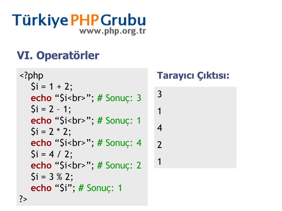 """VI. Operatörler <?php $i = 1 + 2; echo """"$i """"; # Sonuç: 3 $i = 2 – 1; echo """"$i """"; # Sonuç: 1 $i = 2 * 2; echo """"$i """"; # Sonuç: 4 $i = 4 / 2; echo """"$i """";"""