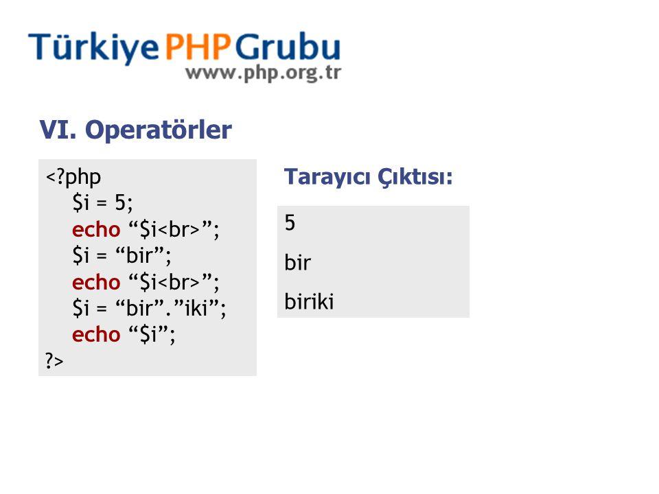 """VI. Operatörler <?php $i = 5; echo """"$i """"; $i = """"bir""""; echo """"$i """"; $i = """"bir"""".""""iki""""; echo """"$i""""; ?> Tarayıcı Çıktısı: 5 bir biriki"""