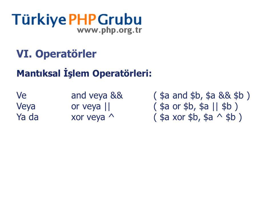 VI. Operatörler Mantıksal İşlem Operatörleri: Veand veya &&( $a and $b, $a && $b ) Veyaor veya ||( $a or $b, $a || $b ) Ya daxor veya ^( $a xor $b, $a