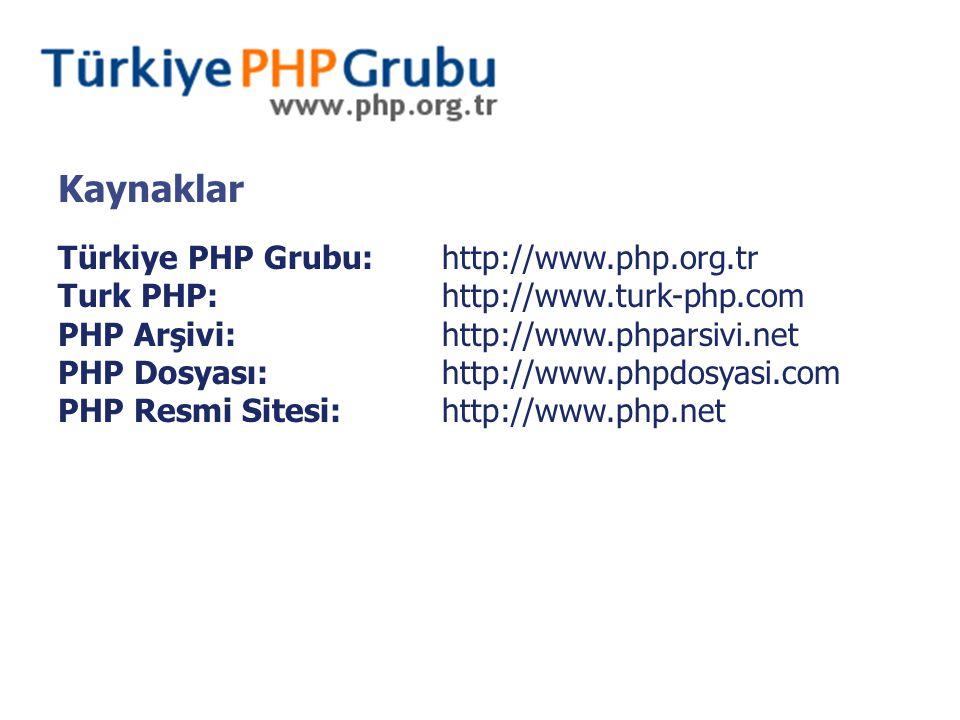 Türkiye PHP Grubu:http://www.php.org.tr Turk PHP:http://www.turk-php.com PHP Arşivi:http://www.phparsivi.net PHP Dosyası:http://www.phpdosyasi.com PHP Resmi Sitesi:http://www.php.net Kaynaklar