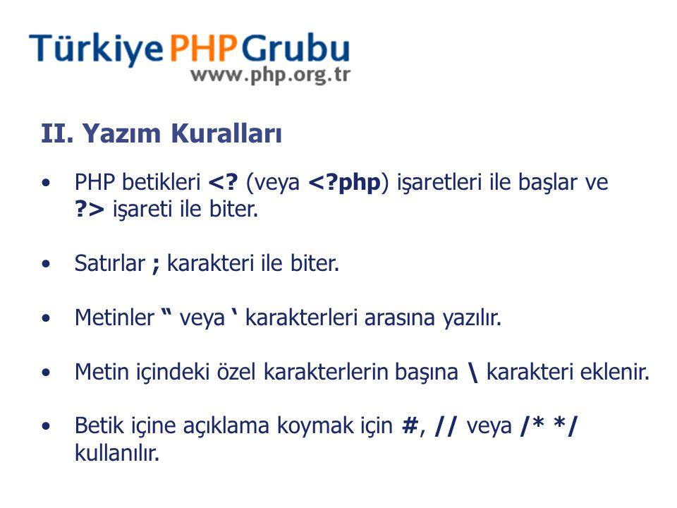 II. Yazım Kuralları PHP betikleri <. (veya < php) işaretleri ile başlar ve > işareti ile biter.