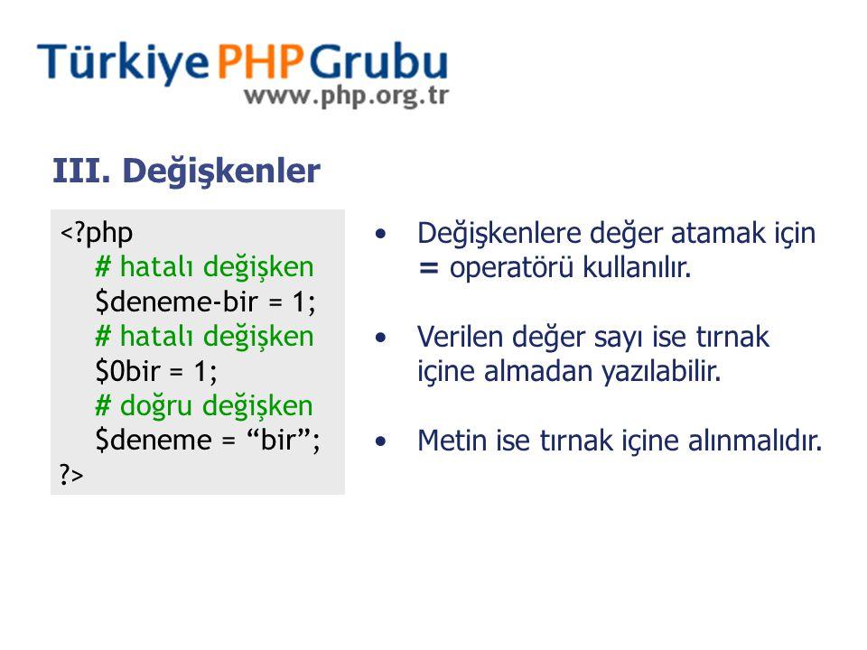"""III. Değişkenler <?php # hatalı değişken $deneme-bir = 1; # hatalı değişken $0bir = 1; # doğru değişken $deneme = """"bir""""; ?> Değişkenlere değer atamak"""