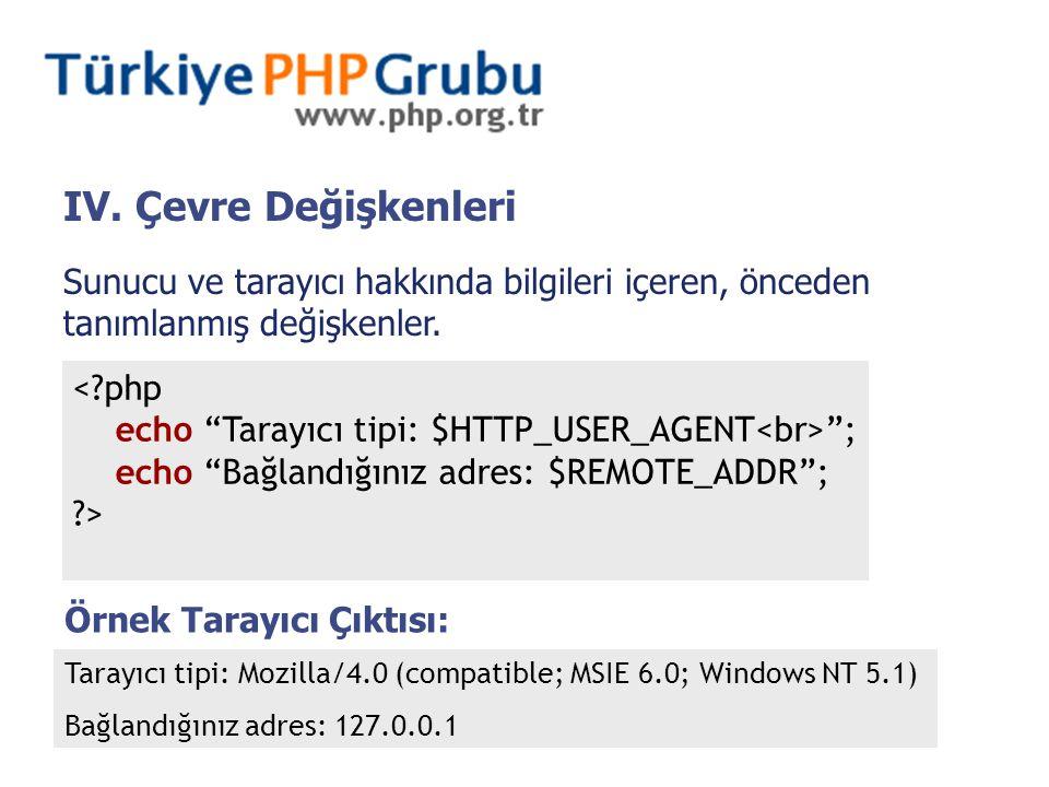 """IV. Çevre Değişkenleri Sunucu ve tarayıcı hakkında bilgileri içeren, önceden tanımlanmış değişkenler. <?php echo """"Tarayıcı tipi: $HTTP_USER_AGENT """"; e"""
