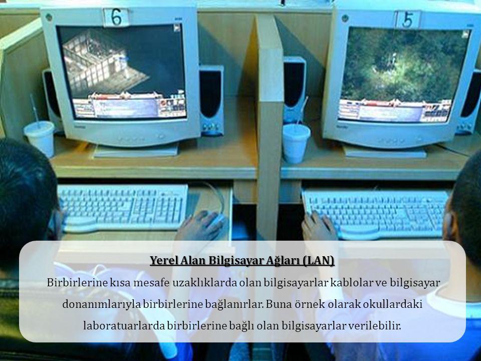 Yerel Alan Bilgisayar Ağları (LAN) Birbirlerine kısa mesafe uzaklıklarda olan bilgisayarlar kablolar ve bilgisayar donanımlarıyla birbirlerine bağlanı