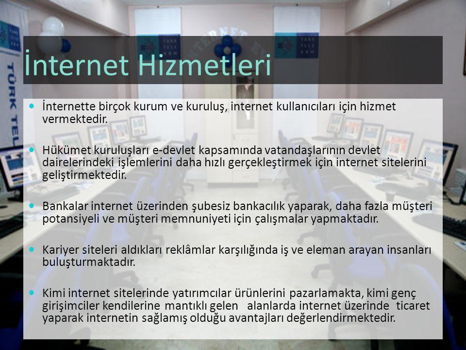 İnternet Hizmetleri İnternette birçok kurum ve kuruluş, internet kullanıcıları için hizmet vermektedir. Hükümet kuruluşları e-devlet kapsamında vatand