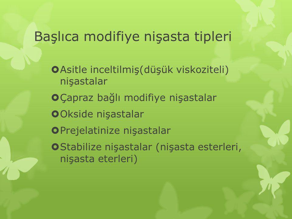 Başlıca modifiye nişasta tipleri  Asitle inceltilmiş(düşük viskoziteli) nişastalar  Çapraz bağlı modifiye nişastalar  Okside nişastalar  Prejelatinize nişastalar  Stabilize nişastalar (nişasta esterleri, nişasta eterleri)