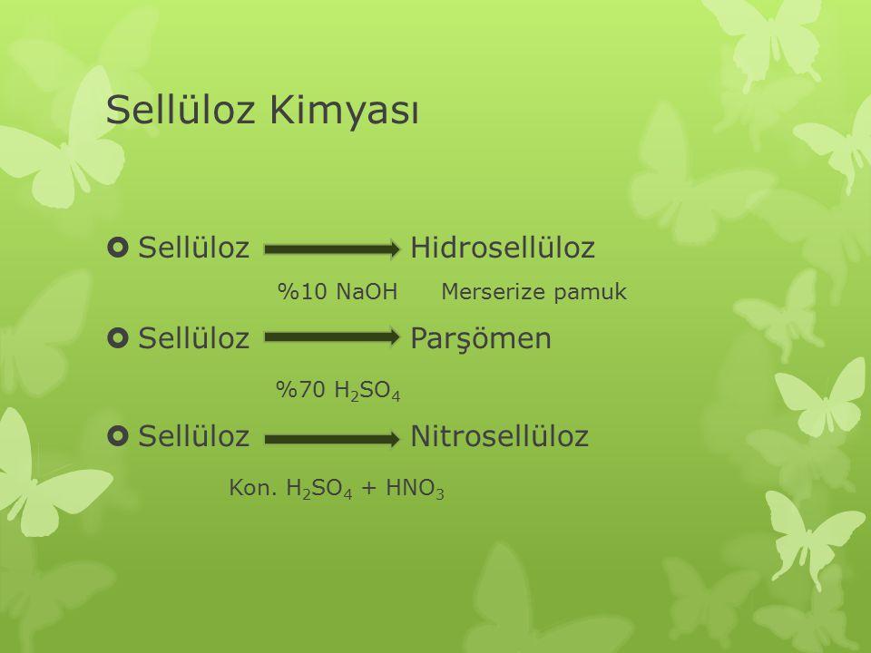 Sellüloz Kimyası  Sellüloz Hidrosellüloz %10 NaOH Merserize pamuk  Sellüloz Parşömen %70 H 2 SO 4  Sellüloz Nitrosellüloz Kon. H 2 SO 4 + HNO 3