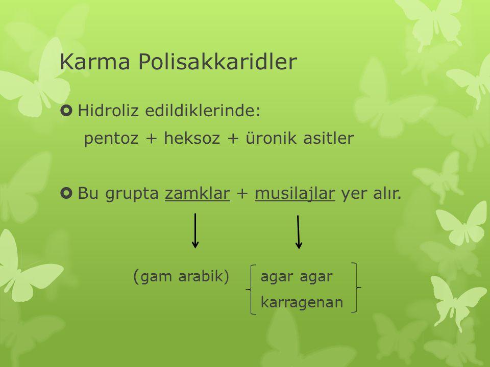 Karma Polisakkaridler  Hidroliz edildiklerinde: pentoz + heksoz + üronik asitler  Bu grupta zamklar + musilajlar yer alır. ( gam arabik) agar agar k