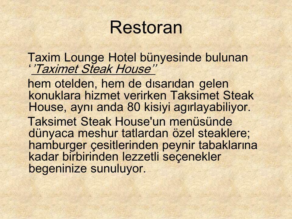 Restoran Taxim Lounge Hotel bünyesinde bulunan ''Taximet Steak House'' hem otelden, hem de dısarıdan gelen konuklara hizmet verirken Taksimet Steak Ho