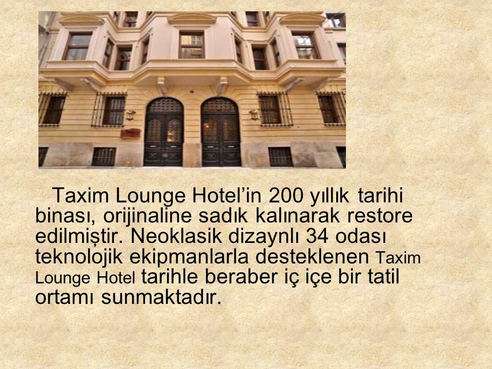 Taxim Lounge Hotel'in 200 yıllık tarihi binası, orijinaline sadık kalınarak restore edilmiştir. Neoklasik dizaynlı 34 odası teknolojik ekipmanlarla de