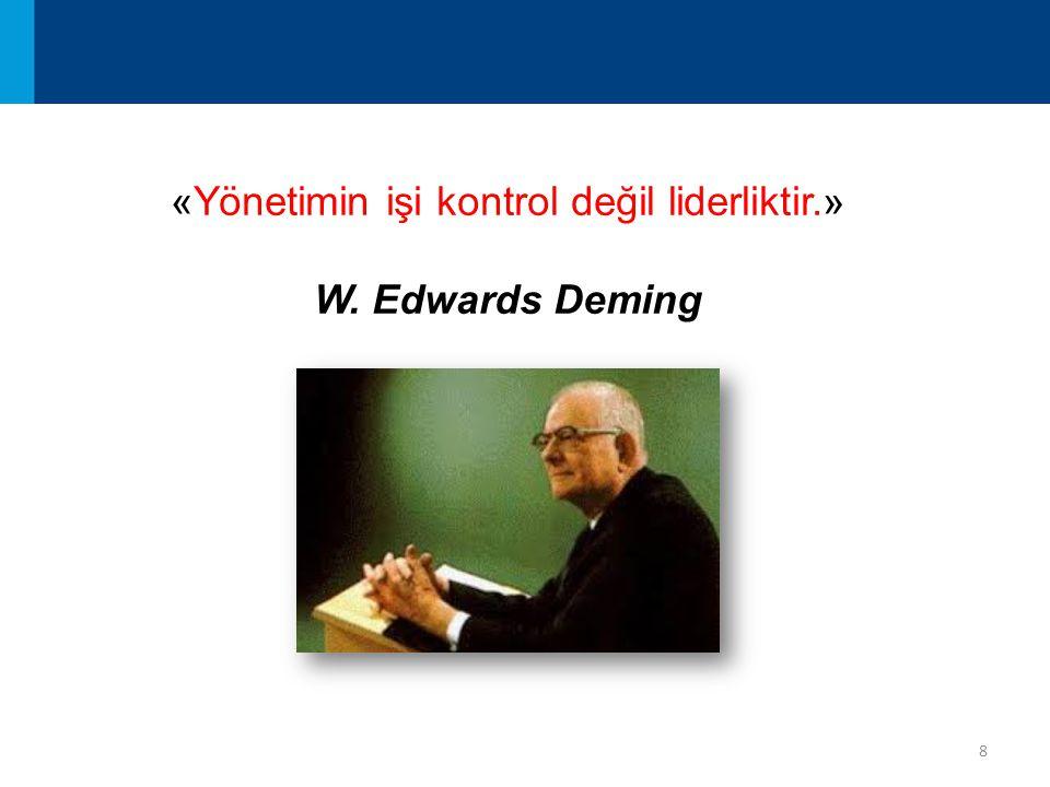 8 «Yönetimin işi kontrol değil liderliktir.» W. Edwards Deming