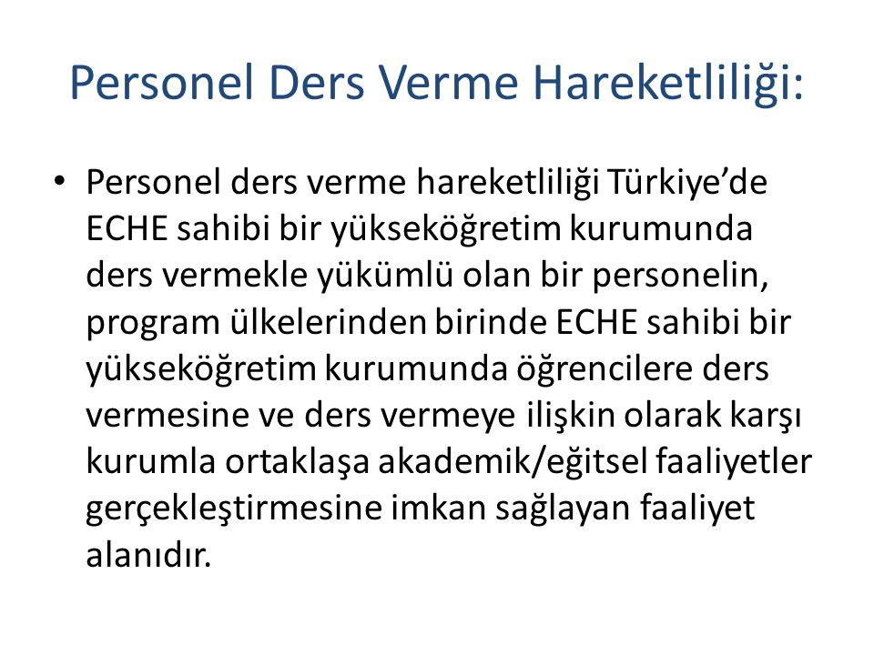 Personel Ders Verme Hareketliliği: Personel ders verme hareketliliği Türkiye'de ECHE sahibi bir yükseköğretim kurumunda ders vermekle yükümlü olan bir