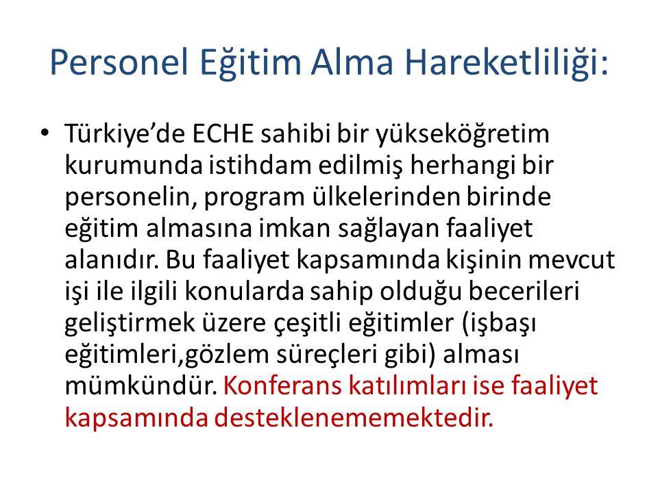 Personel Eğitim Alma Hareketliliği: Türkiye'de ECHE sahibi bir yükseköğretim kurumunda istihdam edilmiş herhangi bir personelin, program ülkelerinden
